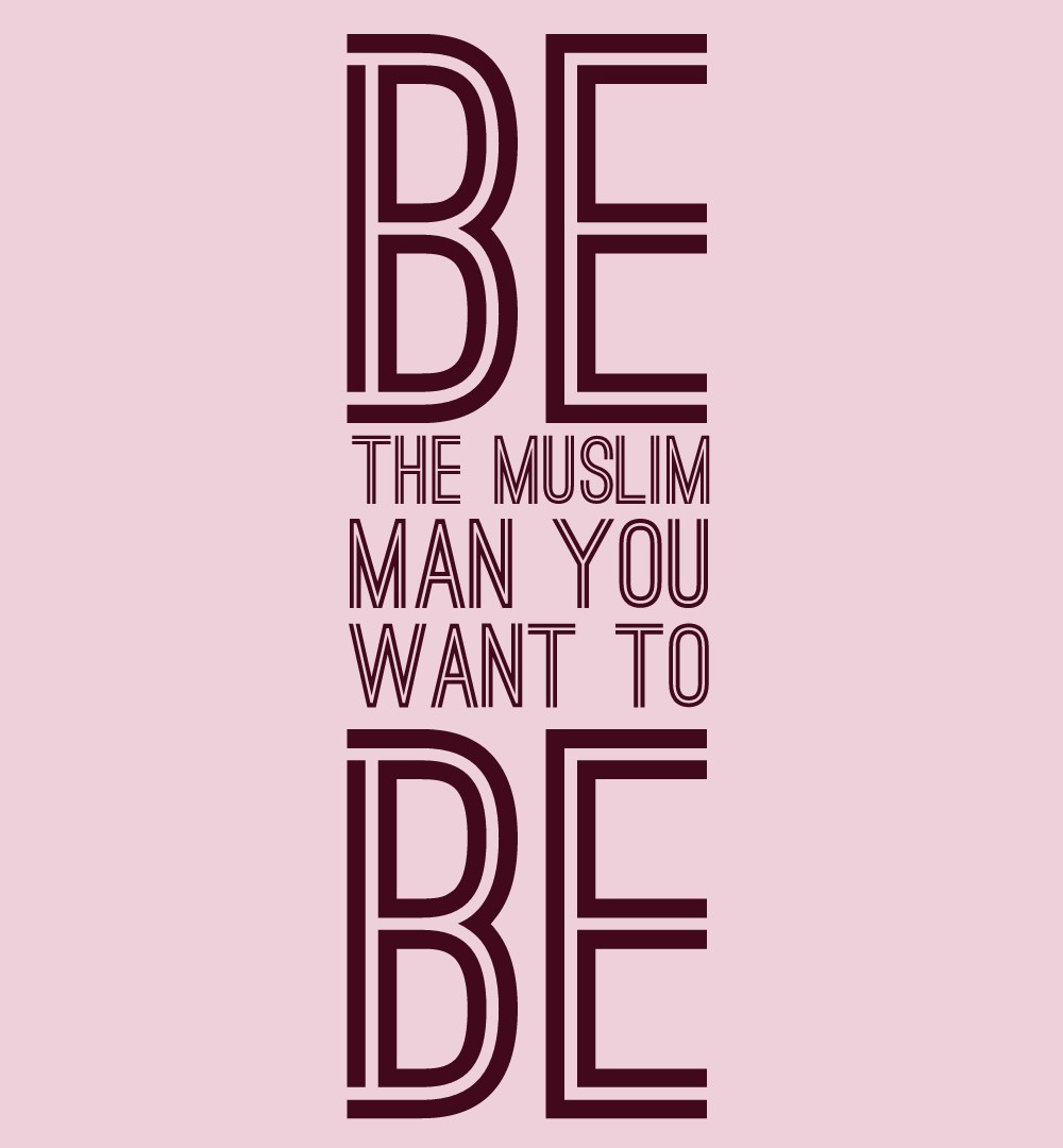 Be The Muslim Man You Want To Be
