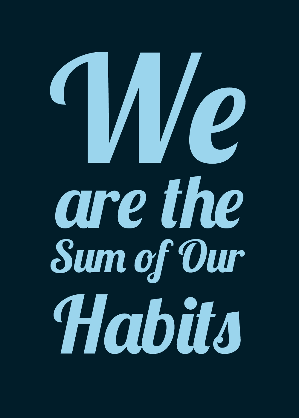 We Are the Sum of Our Habits